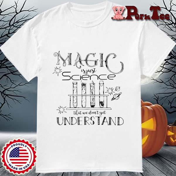 Magic is just science that we don't yet understand shirt