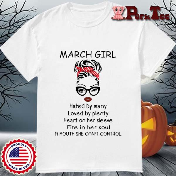 March girl hated by many loved by plenty heart on her sleeve shirt