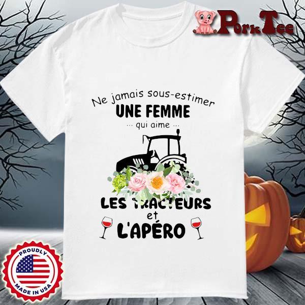 Ne jamais sous estimer une femme qui aime les tracteurs et l'apero flower shirt