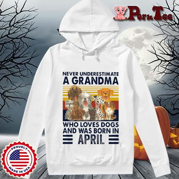 Never underestimate a grandma who loves dogs and was born in april vintage s Hoodie Porktee trang