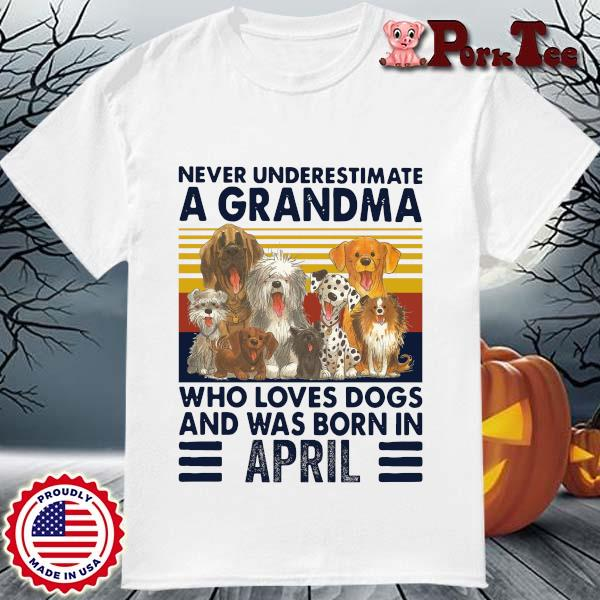 Never underestimate a grandma who loves dogs and was born in april vintage shirt