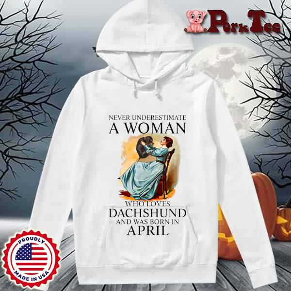 Never Underestimate A Woman Who Loves Dachshund And Was Born In April Shirt Hoodie Porktee trang