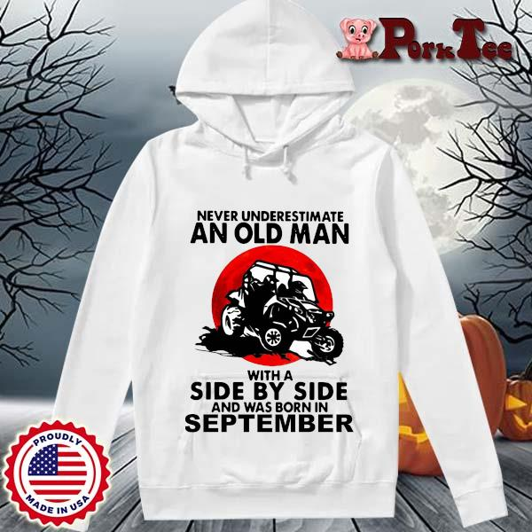 Never underestimate an old man with a side by side and was born in september s Hoodie Porktee trang