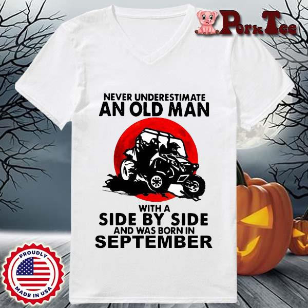 Never underestimate an old man with a side by side and was born in september s Ladies Porktee trang