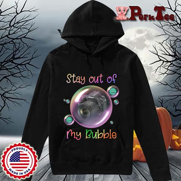 Nikon Camera stay out of my bubble s Hoodie Porktee den
