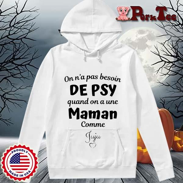 On n'a pas besoin de psy quand on a une mamn comme juju s Hoodie Porktee trang
