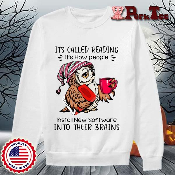Owl it's called reading it's how people install new software into their brains s Sweater Porktee trang