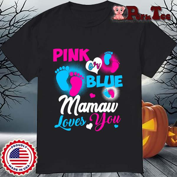Pink Or Blue Mamaw Loves You Shirt