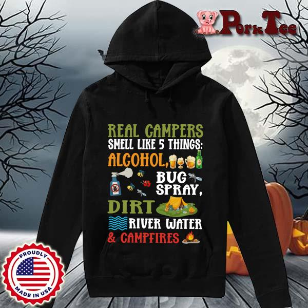 Real Campers Smell Like 5 Things Alcohol Bug Spray Dirt River Water And Campeires Shirt Hoodie Porktee den