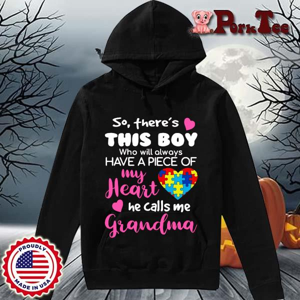 So there's this boy who will always have piece of my heart he calls Me grandma s Hoodie Porktee den