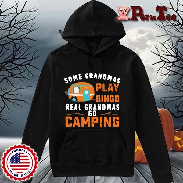 Some Grandmas Play Bingo Real Grandmas Go Camping Shirt Hoodie Porktee den