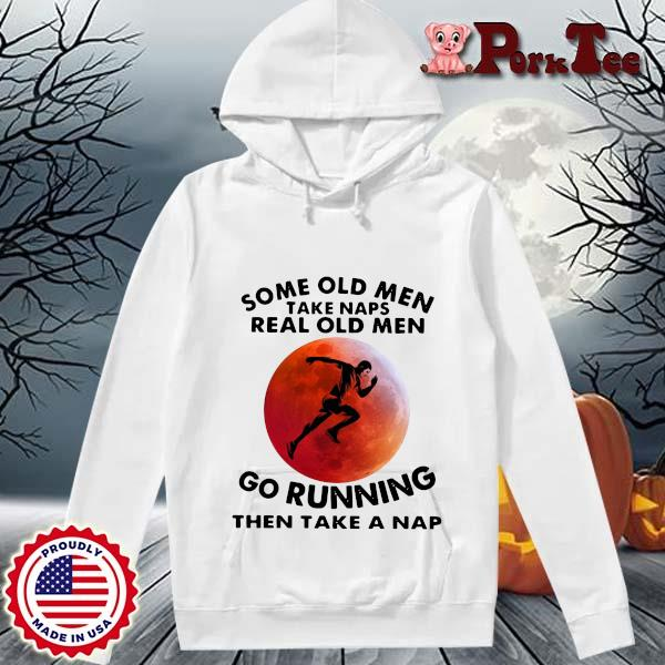Some old men naps real old men go running then take a nap s Hoodie Porktee trang