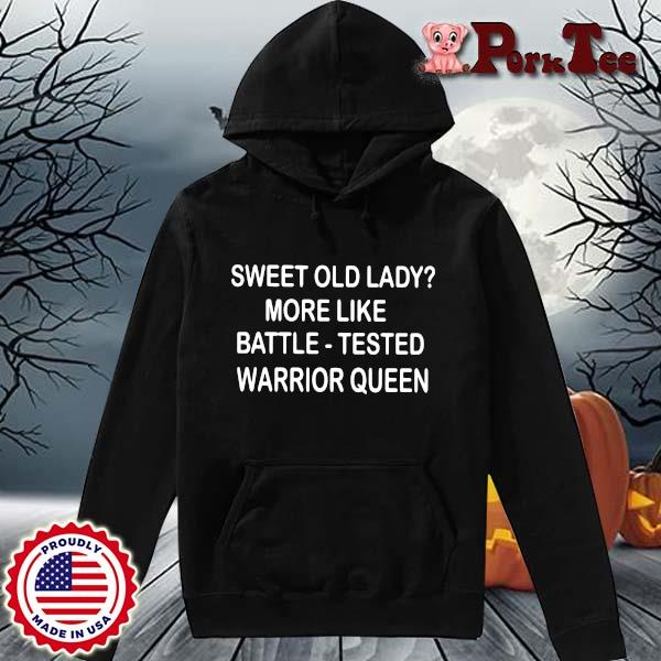 Sweet old lady more like battle tested warrior queen s Hoodie Porktee den