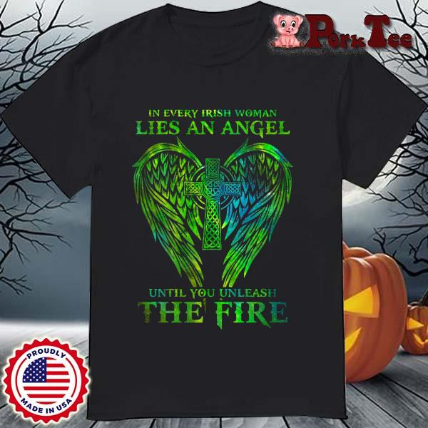 Wings in every irish woman lies an angel until you unleash the fire shirt