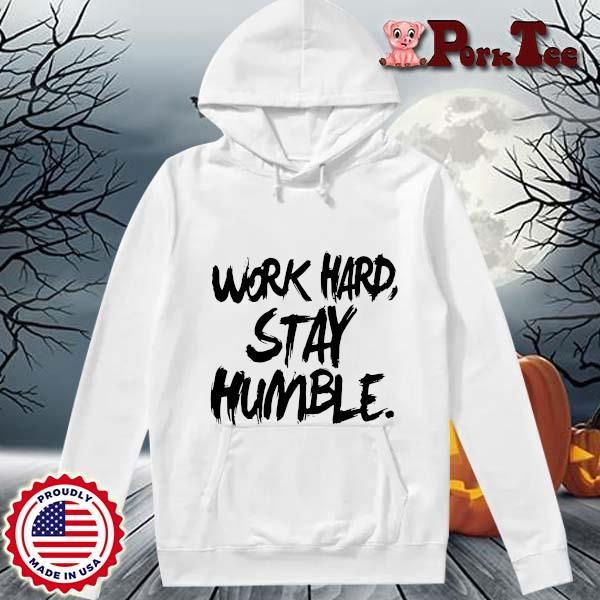 Work hard stay humble s Hoodie Porktee trang