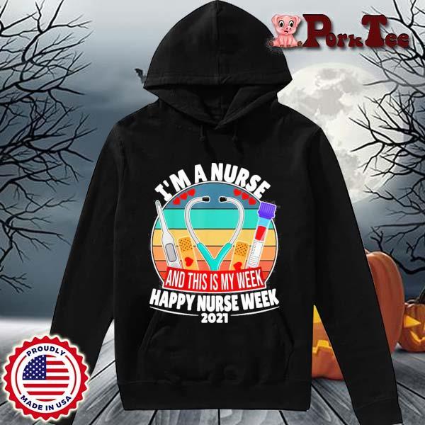 I'm A Nurse And This Is My Week Happy Nurse Week 2021 Vintage Shirt Hoodie Porktee den