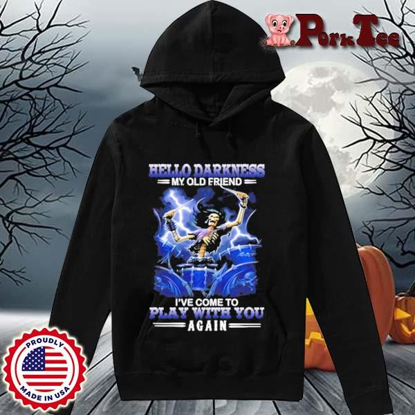 Hello Darkness My Old Friend I've Come To Play With You Again Skeleton Drumming Drummer Shirt Hoodie Porktee den