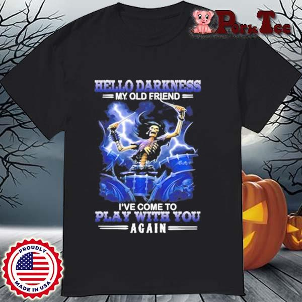 Hello Darkness My Old Friend I've Come To Play With You Again Skeleton Drumming Drummer Shirt