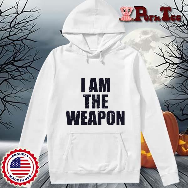 I am the weapon s Hoodie Porktee trang