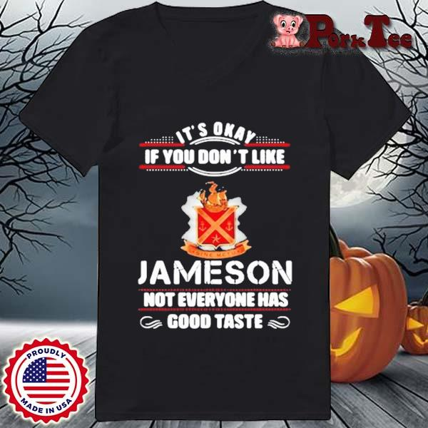 It's Okay If You Don't Like Jameson Not Everyone Has Good Taste Shirt Ladies Porktee den