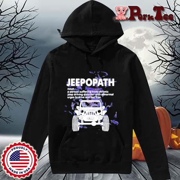 Jeepopath A Person Suffering from Chronic jeep Driving Disorder With Abnormal Shirt Hoodie Porktee den