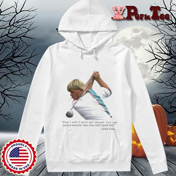 John Daly That's Why I Never Get Injured Shirt Hoodie Porktee trang