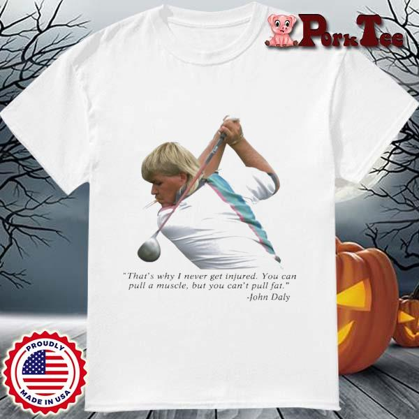 John Daly That's Why I Never Get Injured Shirt