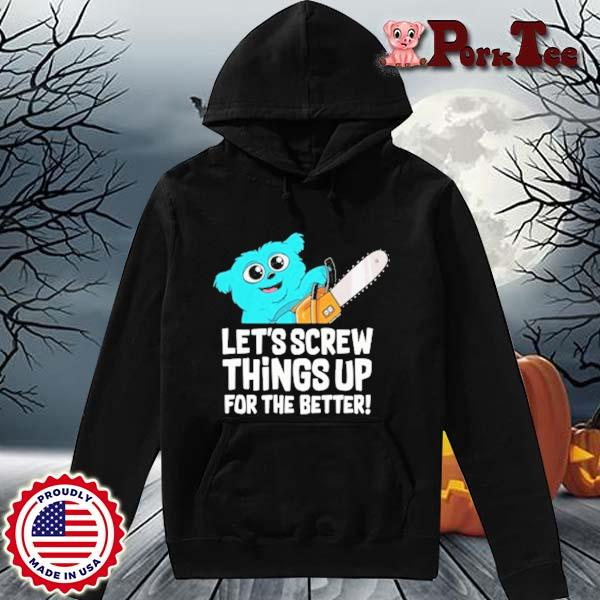 Let's Crew Things Up For The Better Shirt Hoodie Porktee den