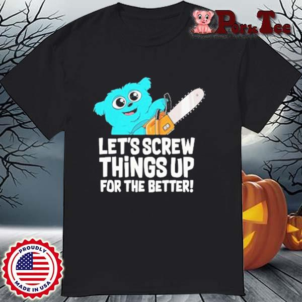 Let's Crew Things Up For The Better Shirt