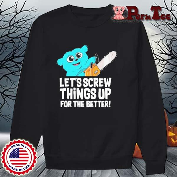 Let's Crew Things Up For The Better Shirt Sweater Porktee den