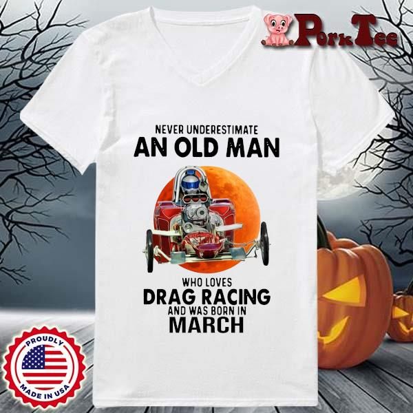 Never Underestimate An Old Man Drag Racing March Sunset Shirt Ladies Porktee trang