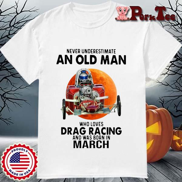 Never Underestimate An Old Man Drag Racing March Sunset Shirt