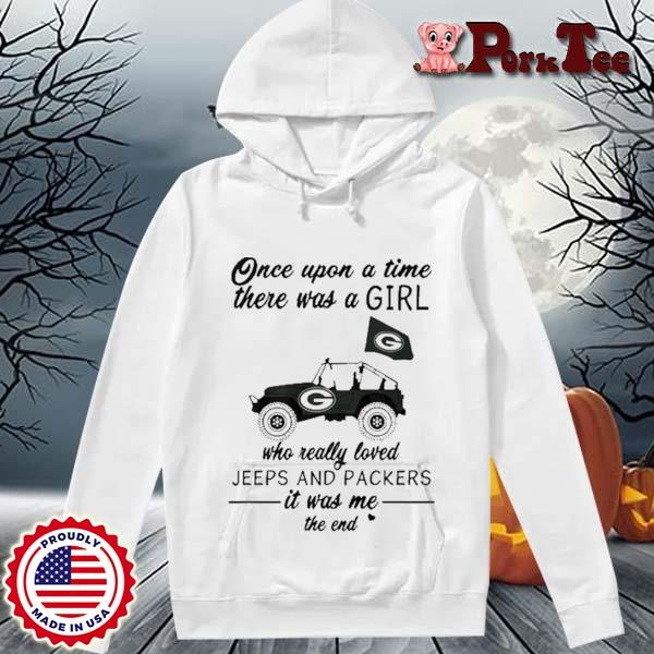Once Upon A Time There Was A Girl Who Really Loves Jeeps And Green Bay Packers Shirt Hoodie Porktee trang