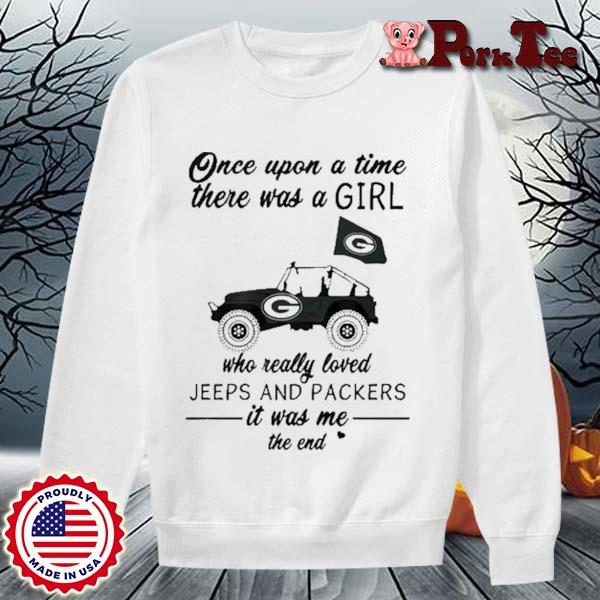 Once Upon A Time There Was A Girl Who Really Loves Jeeps And Green Bay Packers Shirt Sweater Porktee trang