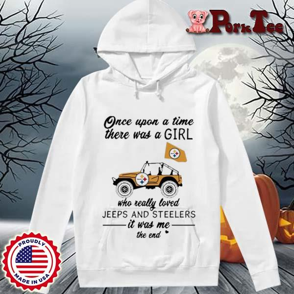 Once Upon A Time There Was A Girl Who Really Loves Jeeps And Pittsburgh Steelers Shirt Hoodie Porktee trang