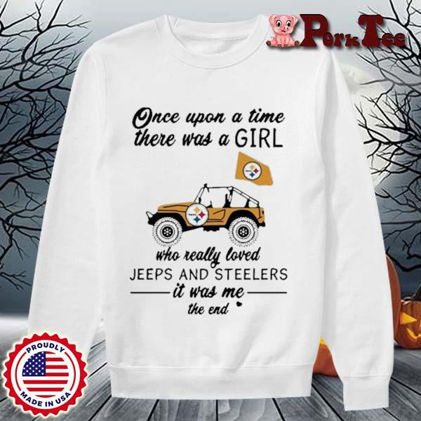 Once Upon A Time There Was A Girl Who Really Loves Jeeps And Pittsburgh Steelers Shirt Sweater Porktee trang