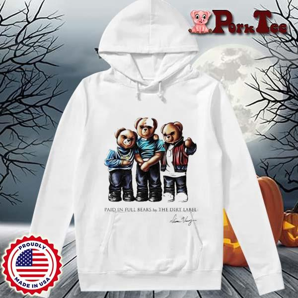 Paid In Full Bears By The Dirt Label Signature Shirt Hoodie Porktee trang