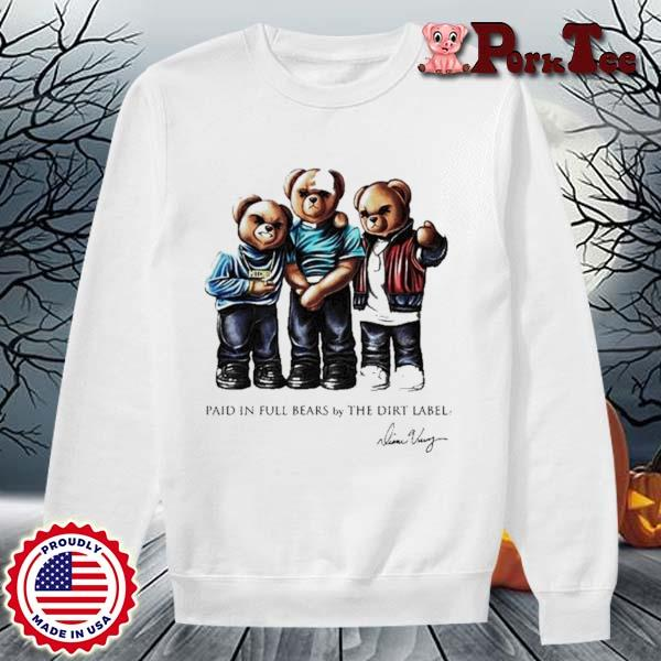 Paid In Full Bears By The Dirt Label Signature Shirt Sweater Porktee trang