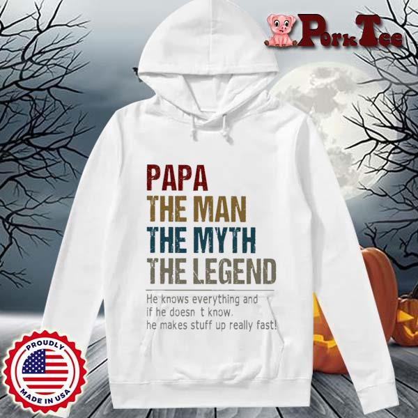 Papa the man the myth the legend he knows everything and if he doesn_t know s Hoodie Porktee trang