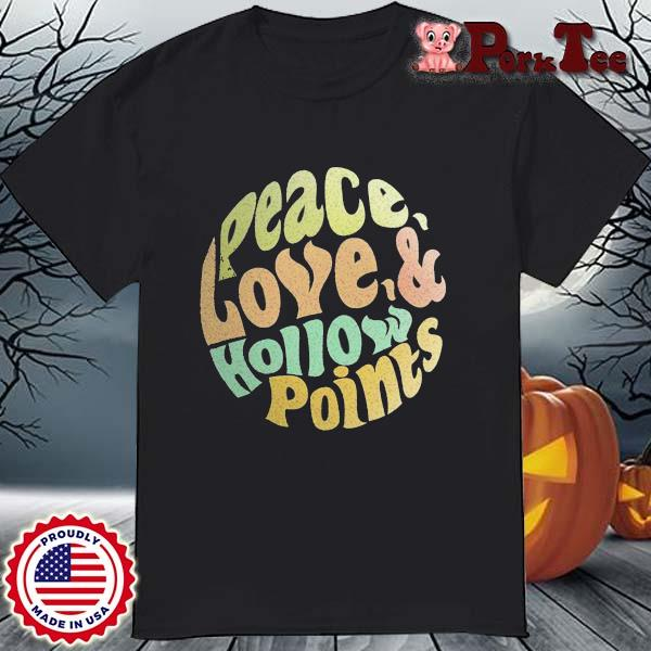 Peace Love And Hollow Points Vintage Shirt
