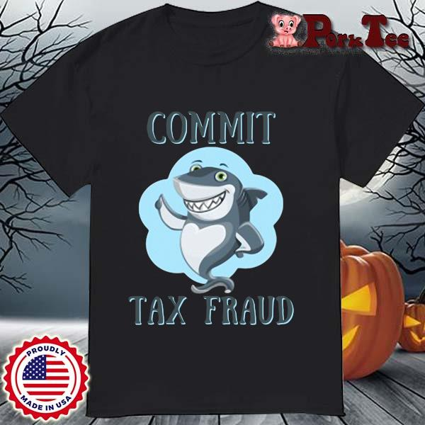 Shark commit tax fraud shirt
