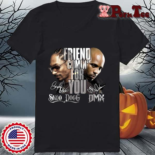 Snoop Dogg and DMX friend comin' for you signatures s Ladies Porktee den