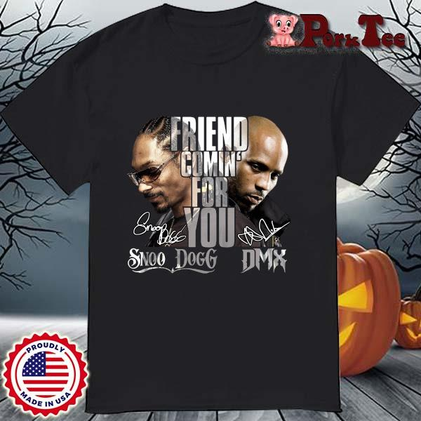 Snoop Dogg and DMX friend comin' for you signatures shirt