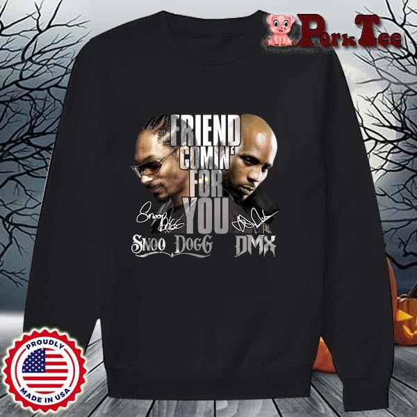 Snoop Dogg and DMX friend comin' for you signatures s Sweater Porktee den