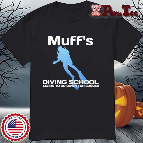 Muffs Diving School Quote Scuba Shirt