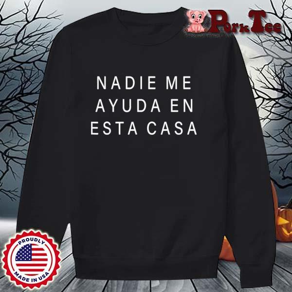 Nadie Me Ayuda En Esta Casa Para Mama O Abuela Shirt Sweater Porktee den
