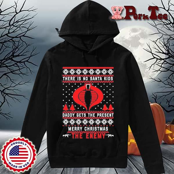 There is no Santa kids daddy gets the present merry Christmas the enemy sweats Hoodie Porktee den