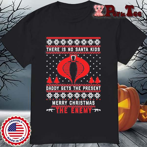 There is no Santa kids daddy gets the present merry Christmas the enemy sweatshirt