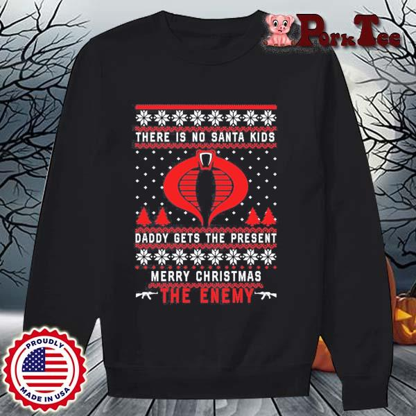 There is no Santa kids daddy gets the present merry Christmas the enemy sweats Sweater Porktee den
