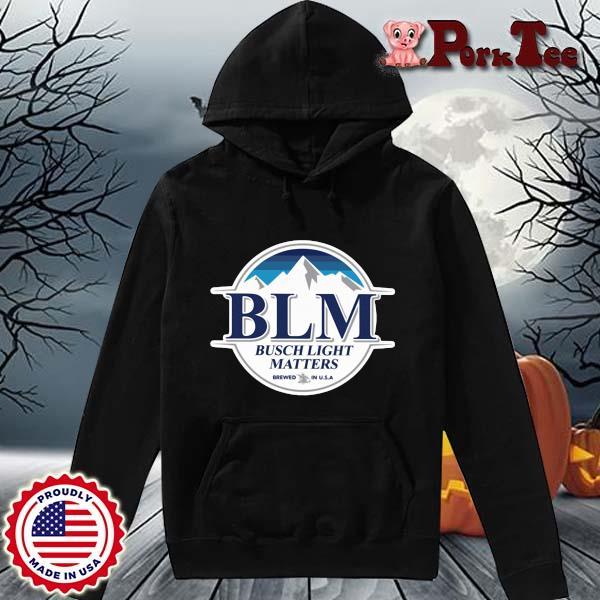 BLM Busch Light matters brewed in USA s Hoodie Porktee den